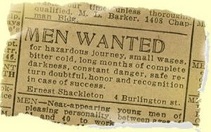 Men wanted for hazardous journey. Low wages, bitter cold, long hours of complete darkness. Safe return doubtful. Honour and recognition in event of success