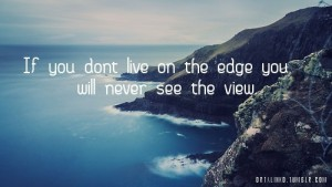 If You Dont Live On The Edge You Will Never