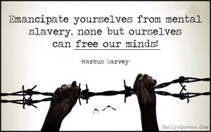 Emancipate-yourselves-from-mental-slavery-none-but-ourselves-can-free-our-minds