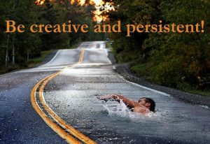 be creative and persistent