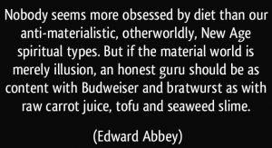 quote-nobody-seems-more-obsessed-by-diet-than-our-anti-materialistic-otherworldly-new-age-spiritual-edward-abbey-294644