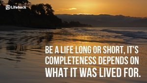 Be-a-life-long-or-short-it-is-completeness-depends-on-what-it-was-lived-for.