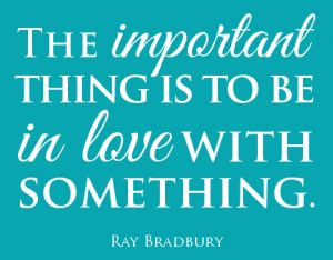 love-quotes-to-be-in-love-with-something-quotes-Ray-Bradbury-quotes