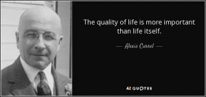 quote-the-quality-of-life-is-more-important-than-life-itself-alexis-carrel-4-93-36