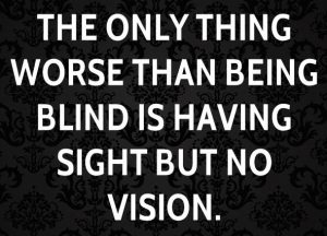 the-only-thing-worse-than-being-blind-is-having