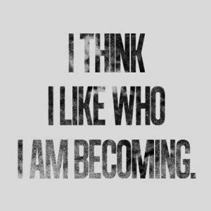 i-like-who-i-am-becoming