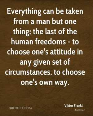 viktor-frankl-quote-everything-can-be-taken-from-a-man-but-one-thing-t
