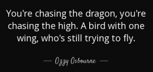 quote-you-re-chasing-the-dragon-you-re-chasing-the-high-a-bird-with-one-wing-who-s-still-trying-ozzy-osbourne-98-72-29