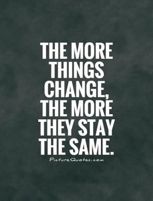 the-more-things-change-the-more-they-stay-the-same