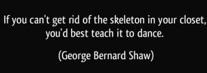 the-skeleton-in-your-closet-george-bernard-shaw