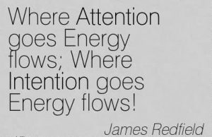 where-attention-goes-energy-flows-where-intention-goes-energy-flows-james-redfield
