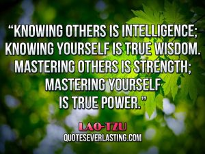 knowing-others-is-intelligence-knowing-yourself-is-true-wisdom-mastering-others-is-strength-mastering-yourself-is-true-power-lao-tzu