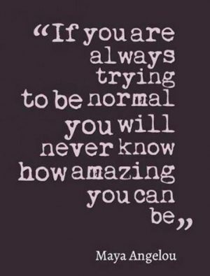 if-you-are-always-trying-to-be-normal