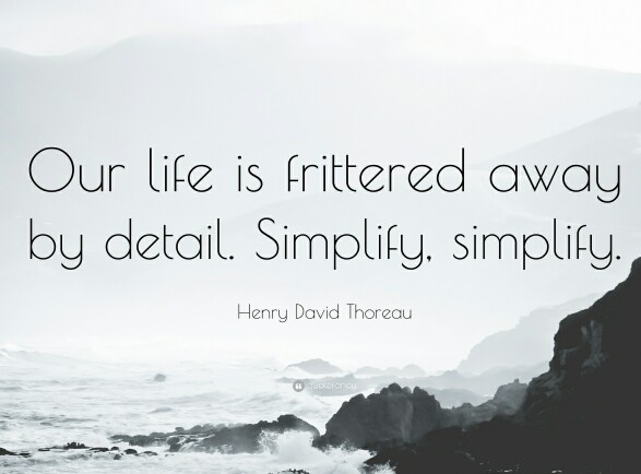 the idea of henry david thoreau that our life is frittered away by detail Henry david thoreau (july 12, 1817 – may 6, 1862) was an american writer and  thinker  our life is frittered away by detail simplify, simplify simple: our life.