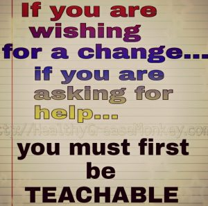 you must become teachable