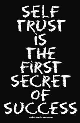 self-trust is the secret or success... without it you won't start