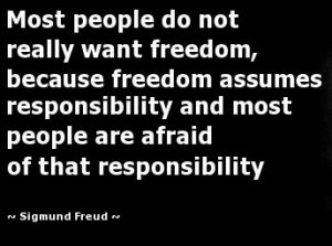 people give lip-service to freedom... but they don't want it because they don't want the responsibility that comes with it