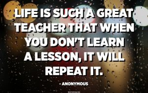 the lesson life is trying to teach you