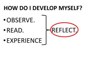 HOW DO I DEVELOP MYSELF OBSERVE. READ. EXPERIENCE REFLECT.