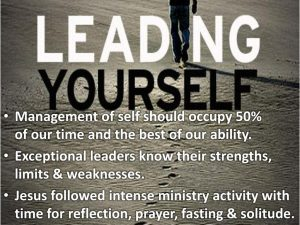 Exceptional leaders know their strengths, limits & weaknesses. Jesus followed intense ministry activity with time for reflection, prayer, fasting & solitude.