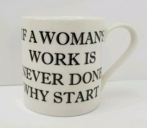 if a woman's work is never done why start