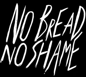 no bread no shame