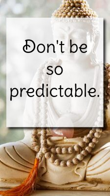 don't be so predictable