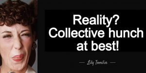 reality? collective hunch at best