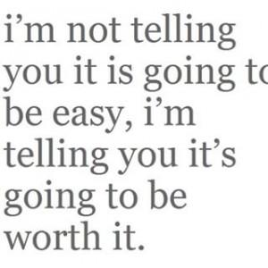 It's not going to be easy, but it's going to be worth it