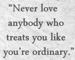 Never+love+anybody+who+treats+