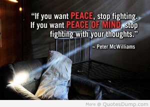 Emotional-Mastery-Quotes-If-you-want-peace-stop-fighting.-If-you-want-peace-of-mind-stop-fighting-with-your-thoughts