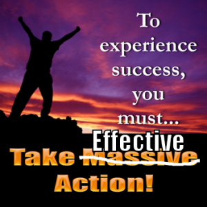 instead of massive action, it is take effective actions
