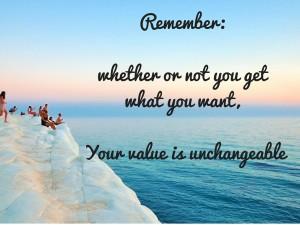 Remember-whetherornotyougetwhatyouwantYourvalueisunchangeable1