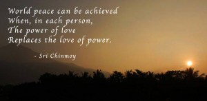 World-peace-can-be-achieved-when-in-each-person-the-power-of-love-replaces-the-love-of-power