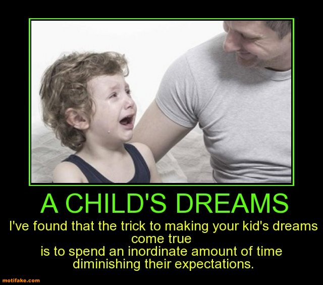 childs-dreams-ive-found-that-the-trick-making-your-kids-drea-demotivational-posters-1441357516