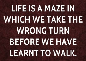 cyril-connolly-quote-life-is-a-maze-in-which-we-take-the-wrong-turn