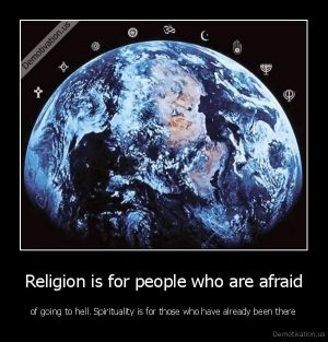 demotivation.us_Religion-is-for-people-who-are-afraid-of-going-to-hell.-Spirituality-is-for-those-who-have-already-been-there_138262858294