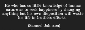 he-who-has-so-little-knowledge-of-human-nature-as-to-seek-happiness-by-changing-anything-but-his-own-disposition-will-waste-his-life-in-fruitless-efforts-nature-quote