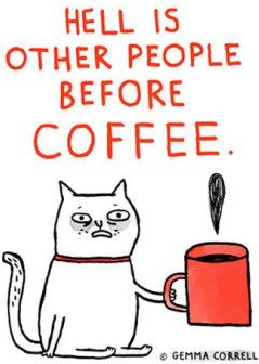 funny but not true: hell is other people before coffee