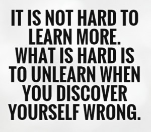 it-is-not-hard-to-learn-more-what-is-hard-is-to-unlearn-when-you-discover-yourself-wrong-quote-1