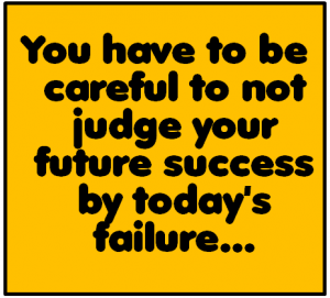 the slogan: don't give up your future success because of today's failures