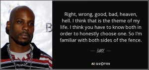 quote-right-wrong-good-bad-heaven-hell-i-think-that-is-the-theme-of-my-life-i-think-you-have-dmx-113-56-32