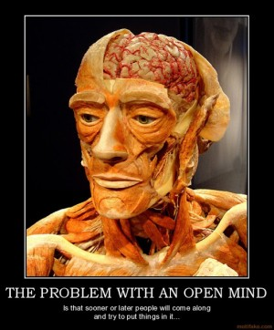 the-problem-with-an-open-mind-the-problem-with-an-open-mind-demotivational-poster-
