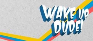 wake-up-dude