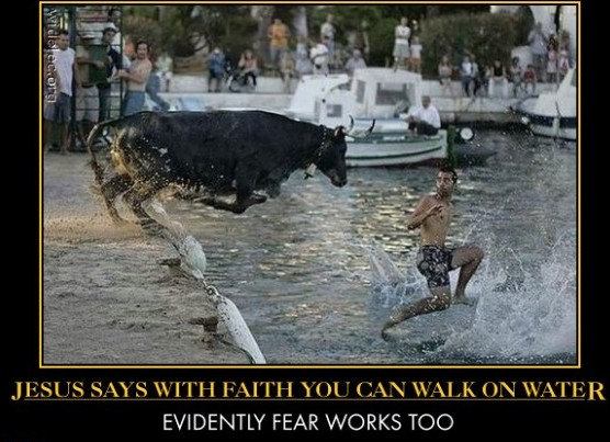 walking-on-water-bull-man-water-faith-demotivational-posters-1318951145
